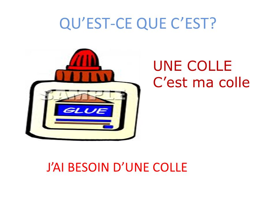 QU'EST-CE QUE C'EST UNE COLLE C'est ma colle J'AI BESOIN D'UNE COLLE