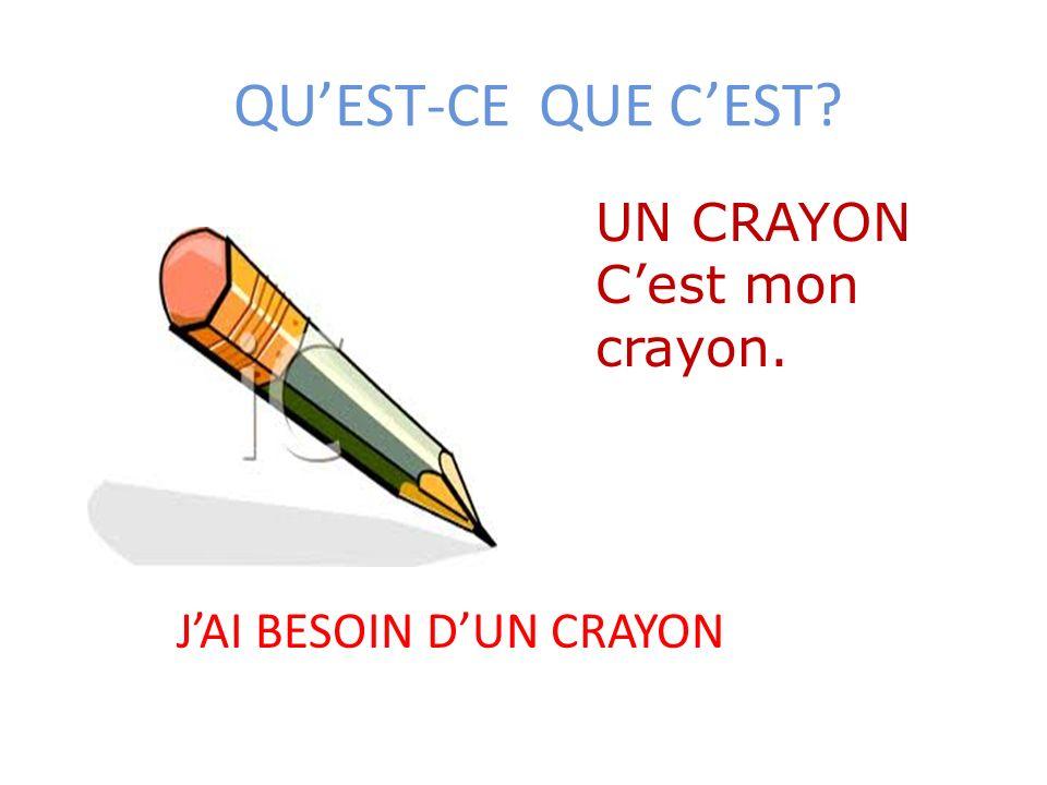 QU'EST-CE QUE C'EST UN CRAYON C'est mon crayon.