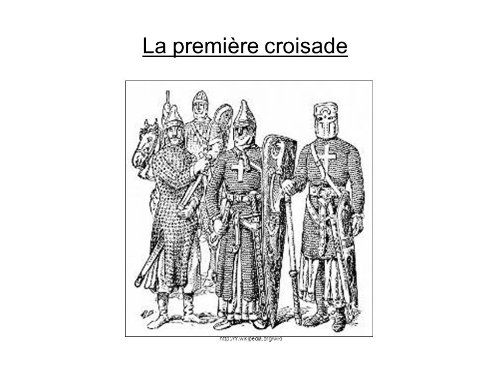 La première croisade http://fr.wikipedia.org/wiki