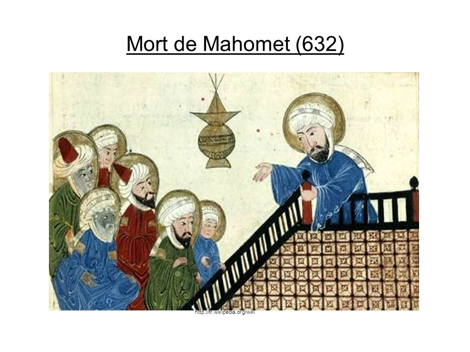Mort de Mahomet (632) http://fr.wikipedia.org/wiki