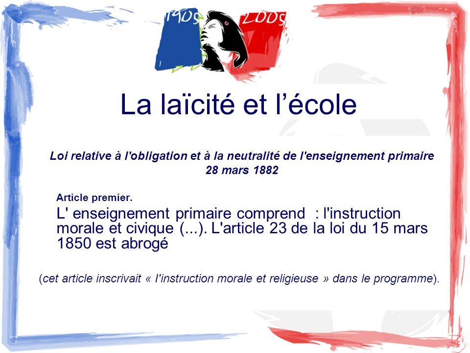La laïcité et l'école Loi relative à l obligation et à la neutralité de l enseignement primaire. 28 mars 1882.