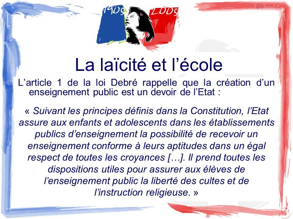 La laïcité et l'école L'article 1 de la loi Debré rappelle que la création d'un enseignement public est un devoir de l'Etat :