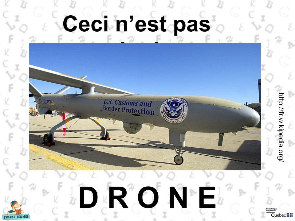 D R O N E Ceci n'est pas un avion! http://fr.wikipedia.org/