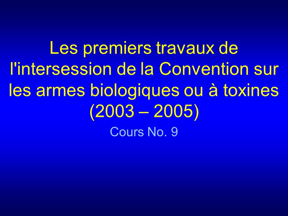 Les premiers travaux de l intersession de la Convention sur les armes biologiques ou à toxines (2003 – 2005)