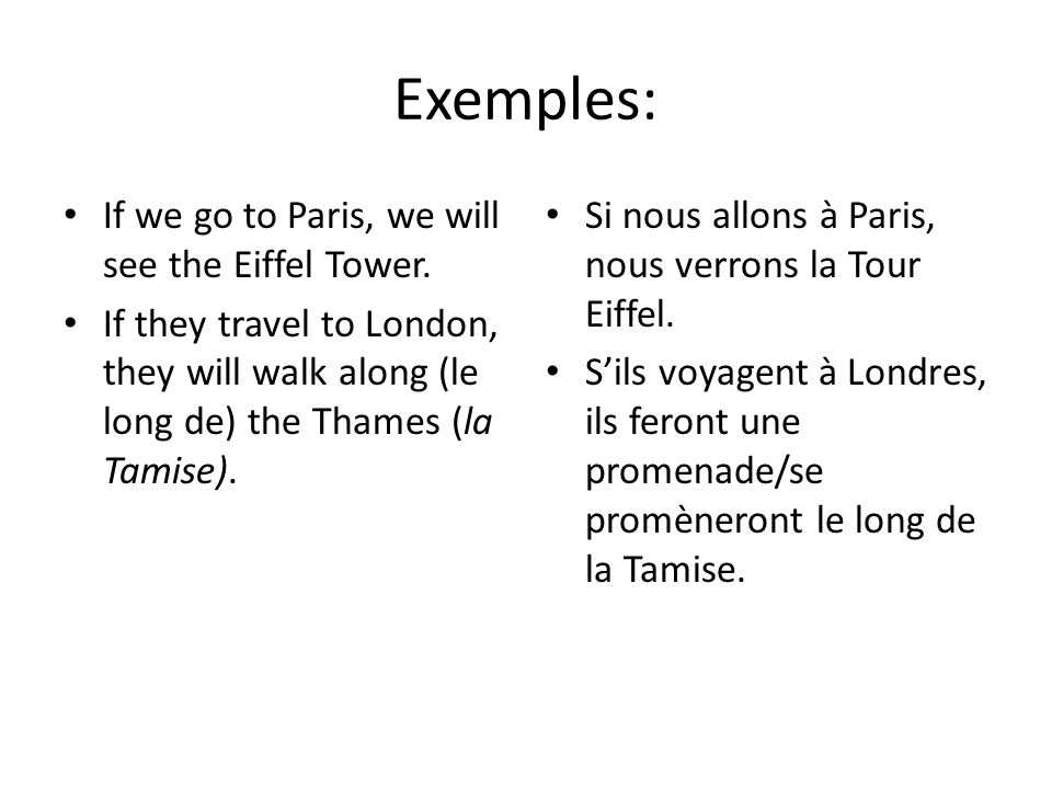 Exemples: If we go to Paris, we will see the Eiffel Tower.