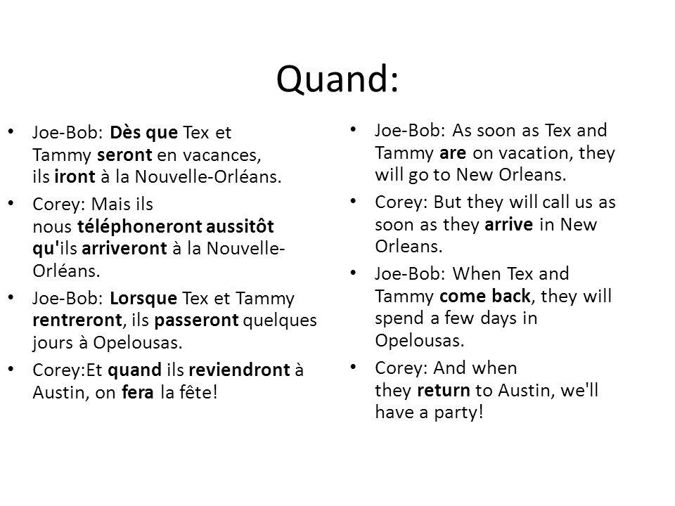 Quand:Joe-Bob: Dès que Tex et Tammy seront en vacances, ils iront à la Nouvelle-Orléans.