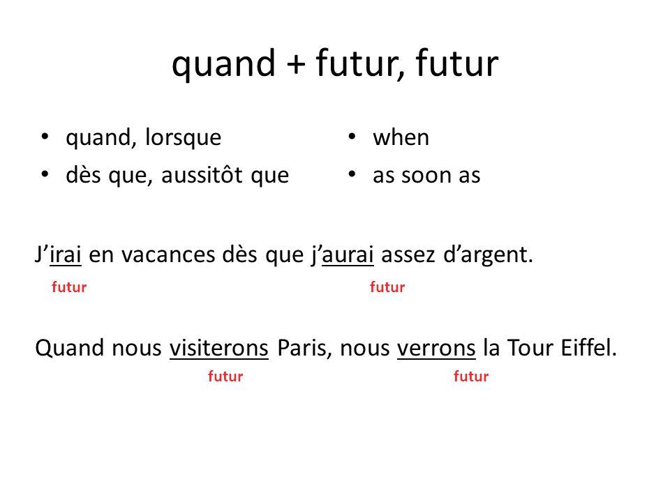 quand + futur, futur quand, lorsque dès que, aussitôt que when