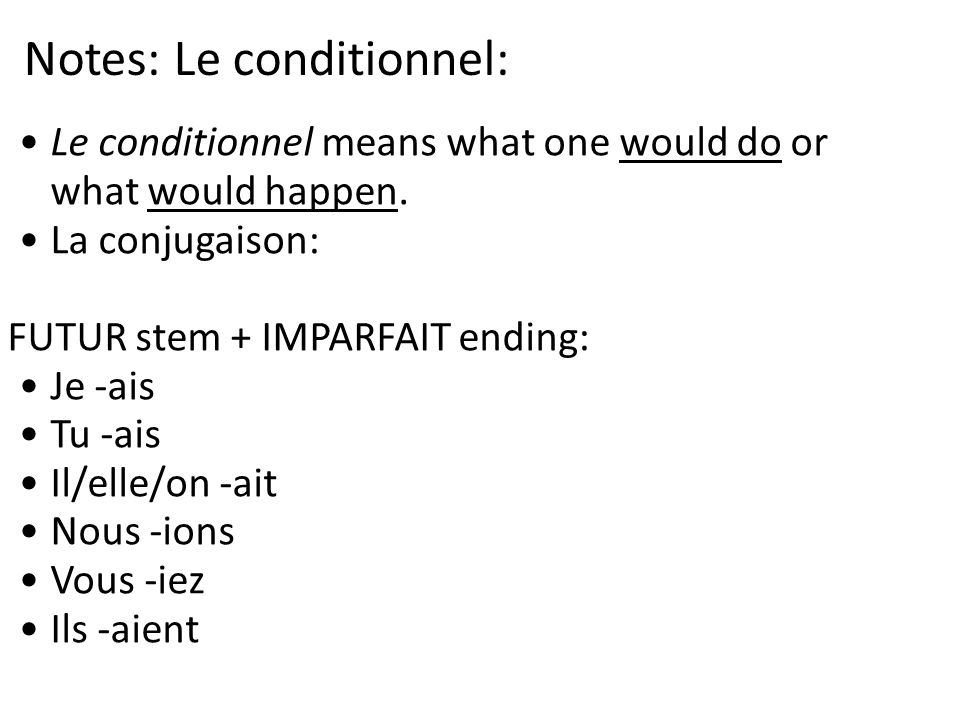Notes: Le conditionnel: