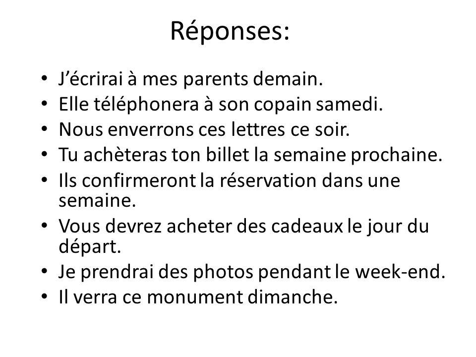 Réponses: J'écrirai à mes parents demain.