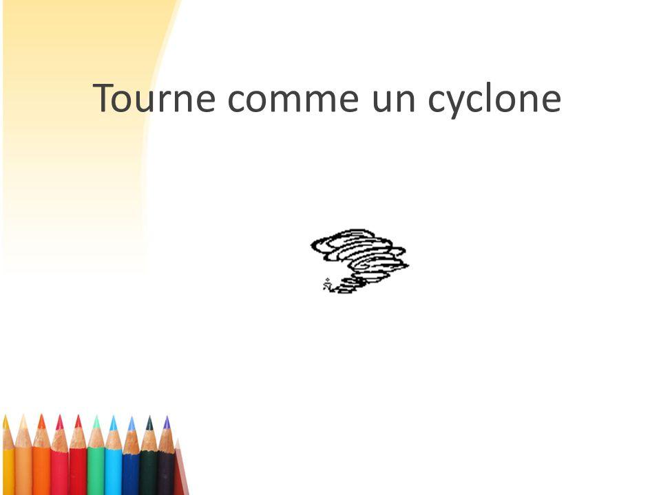Tourne comme un cyclone