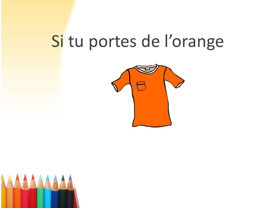 Si tu portes de l'orange
