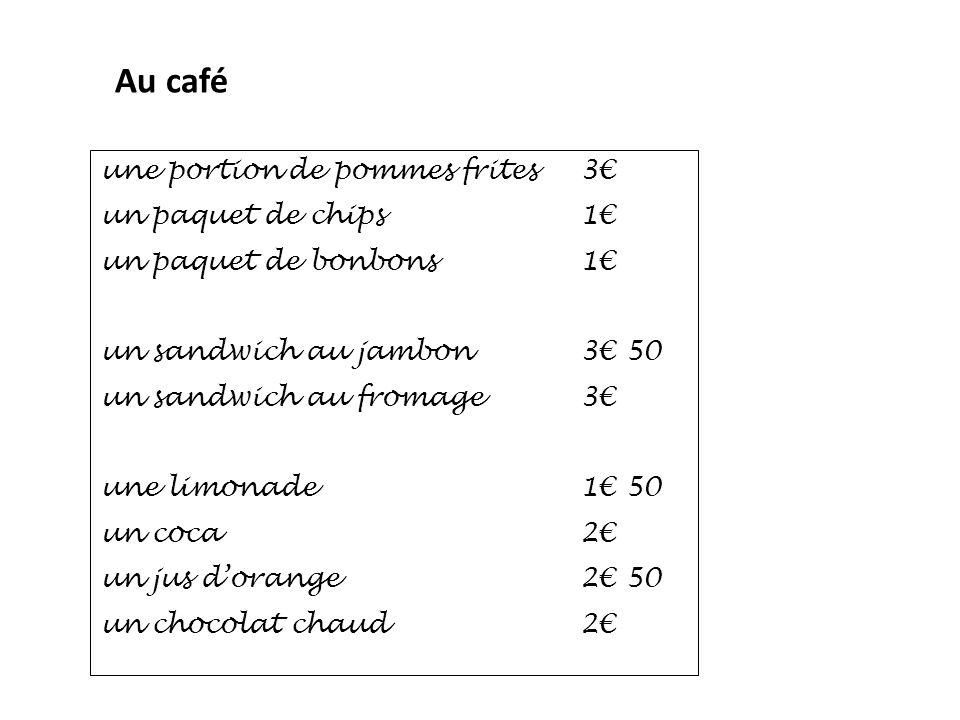 Au café une portion de pommes frites 3€ un paquet de chips 1€