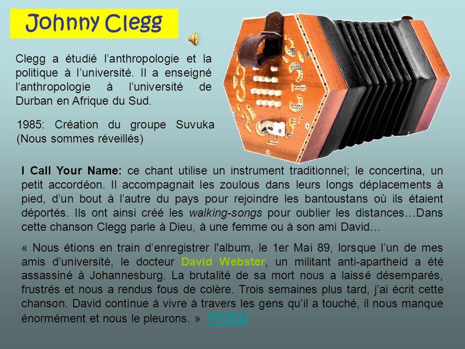 Johnny Clegg Clegg a étudié l'anthropologie et la politique à l'université. Il a enseigné l'anthropologie à l'université de Durban en Afrique du Sud.