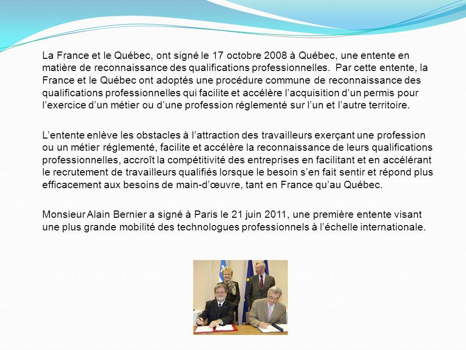 La France et le Québec, ont signé le 17 octobre 2008 à Québec, une entente en matière de reconnaissance des qualifications professionnelles.