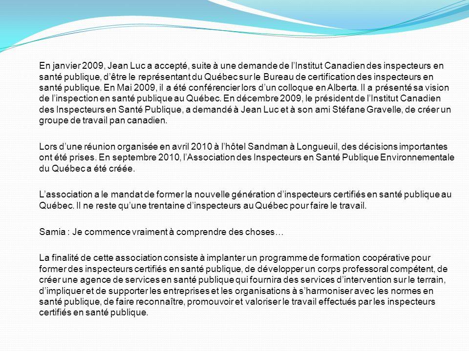 En janvier 2009, Jean Luc a accepté, suite à une demande de l'Institut Canadien des inspecteurs en santé publique, d'être le représentant du Québec sur le Bureau de certification des inspecteurs en santé publique. En Mai 2009, il a été conférencier lors d'un colloque en Alberta. Il a présenté sa vision de l'inspection en santé publique au Québec. En décembre 2009, le président de l'Institut Canadien des Inspecteurs en Santé Publique, a demandé à Jean Luc et à son ami Stéfane Gravelle, de créer un groupe de travail pan canadien.