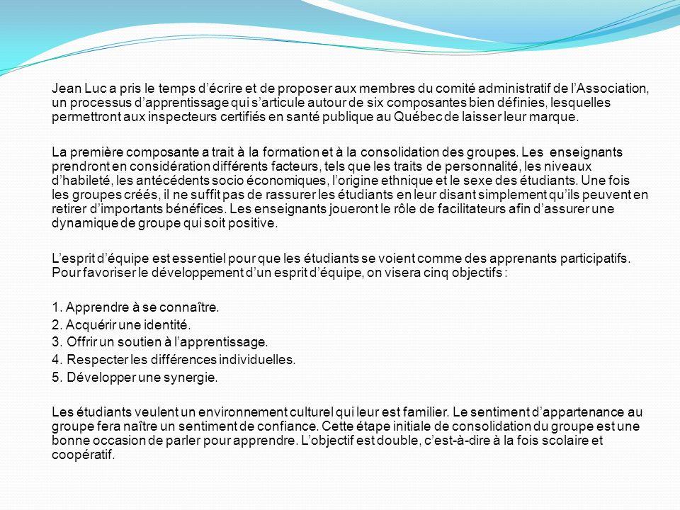Jean Luc a pris le temps d'écrire et de proposer aux membres du comité administratif de l'Association, un processus d'apprentissage qui s'articule autour de six composantes bien définies, lesquelles permettront aux inspecteurs certifiés en santé publique au Québec de laisser leur marque.