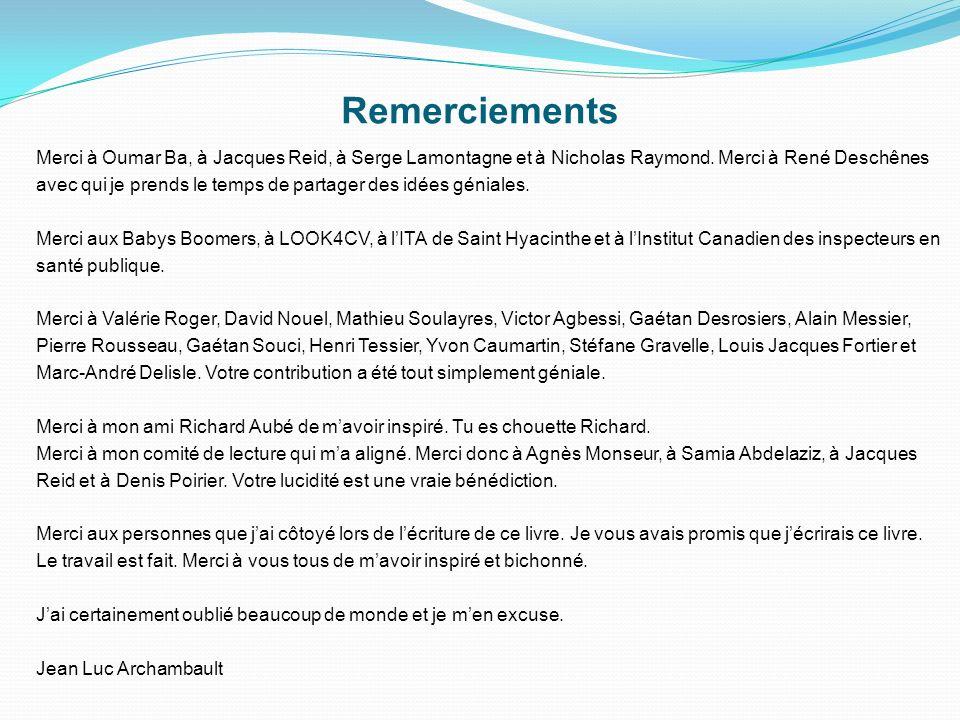 Remerciements Merci à Oumar Ba, à Jacques Reid, à Serge Lamontagne et à Nicholas Raymond. Merci à René Deschênes.