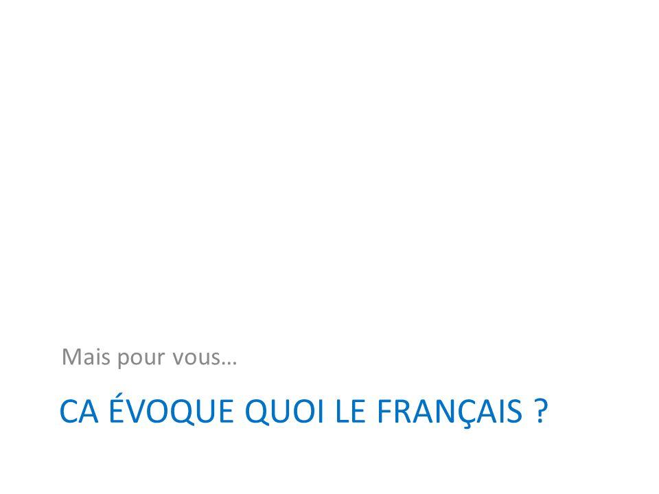 Ca évoque quoi le français