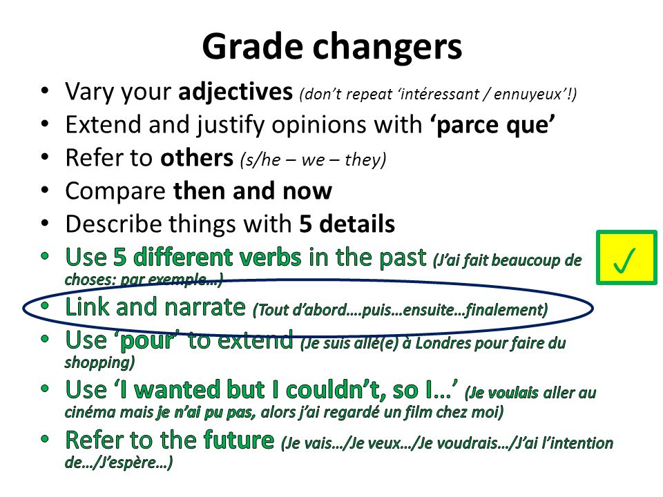 Grade changers Vary your adjectives (don't repeat 'intéressant / ennuyeux'!) Extend and justify opinions with 'parce que'