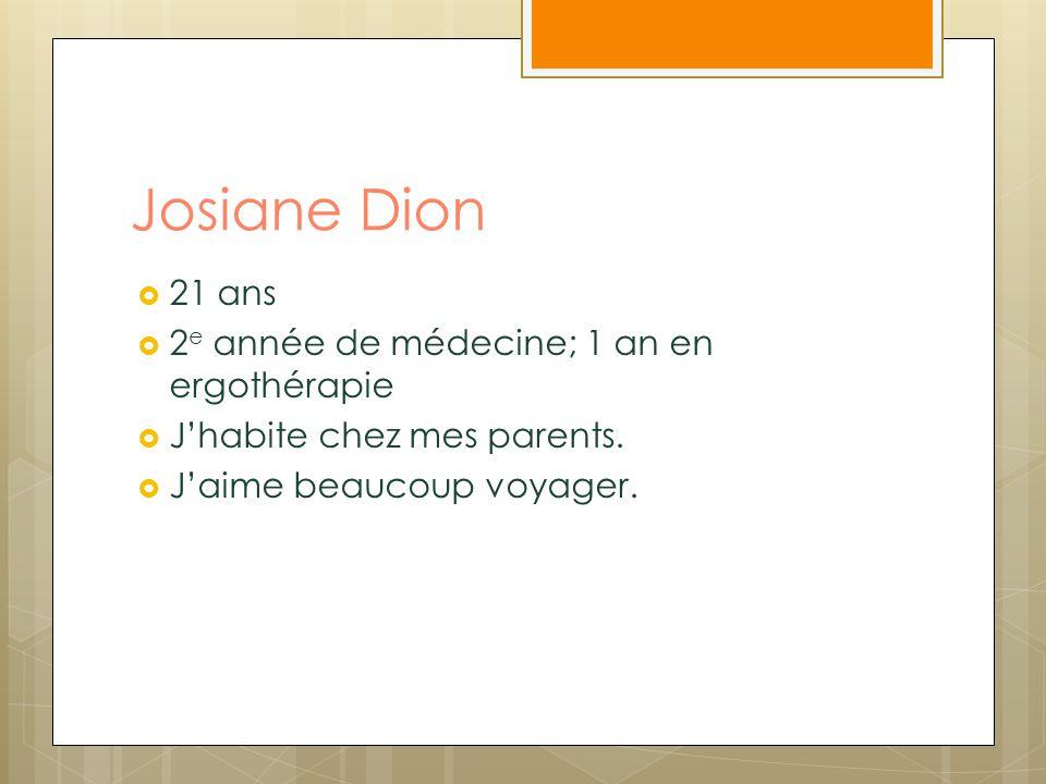 Josiane Dion 21 ans 2e année de médecine; 1 an en ergothérapie