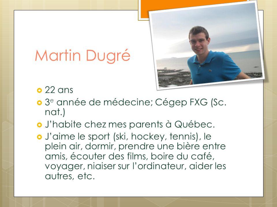 Martin Dugré 22 ans 3e année de médecine; Cégep FXG (Sc. nat.)