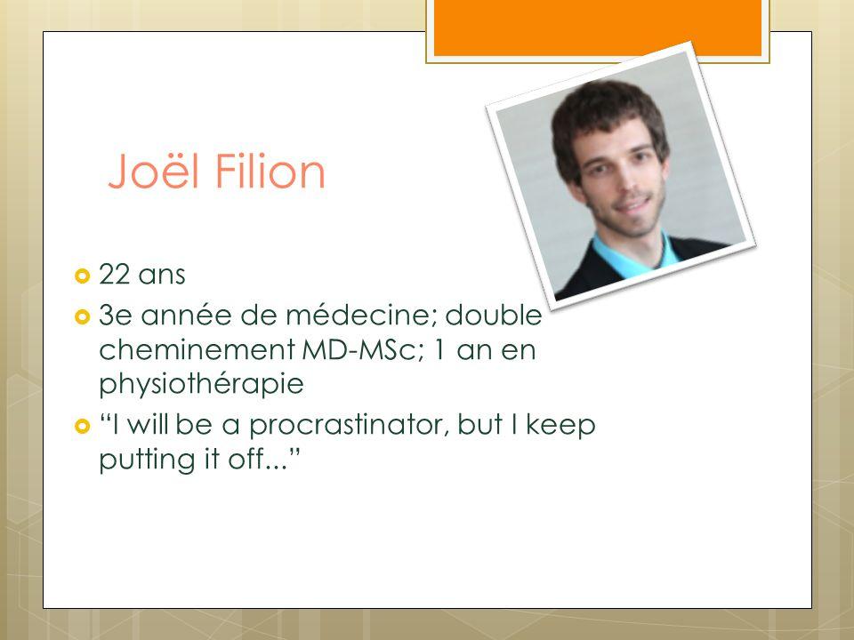Joël Filion 22 ans. 3e année de médecine; double cheminement MD-MSc; 1 an en physiothérapie.