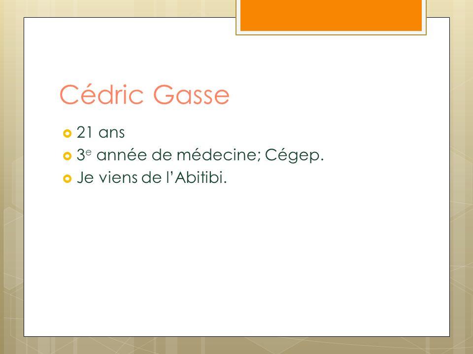 Cédric Gasse 21 ans 3e année de médecine; Cégep.