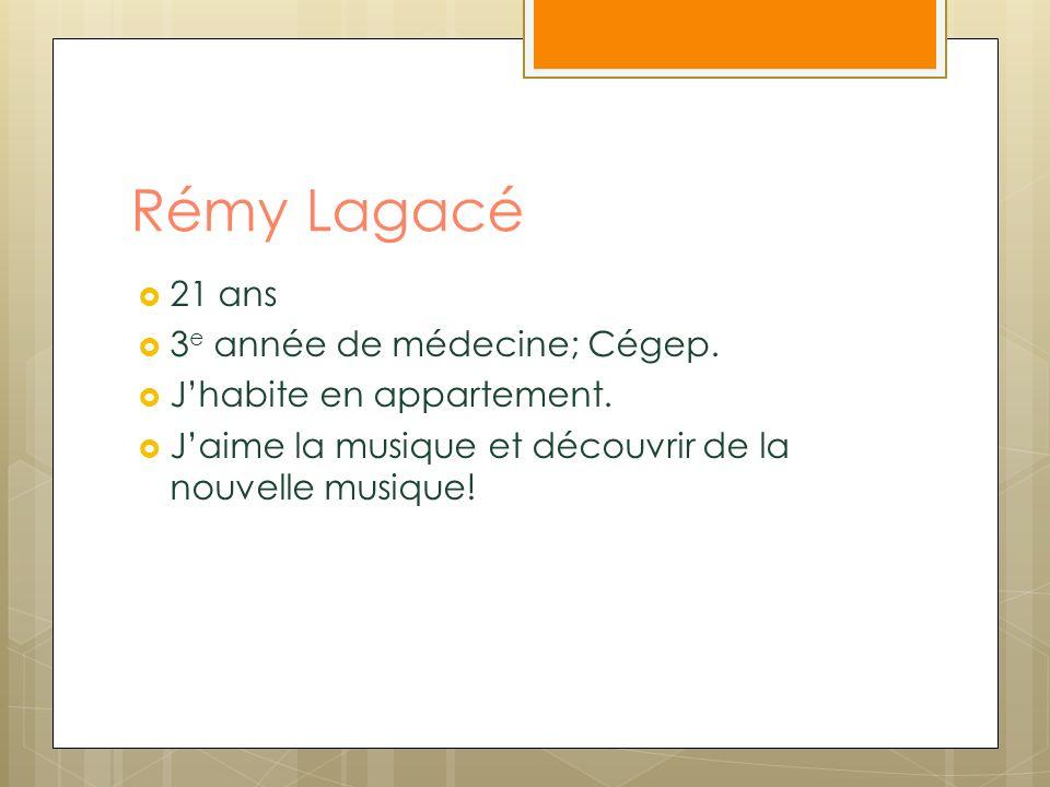 Rémy Lagacé 21 ans 3e année de médecine; Cégep.