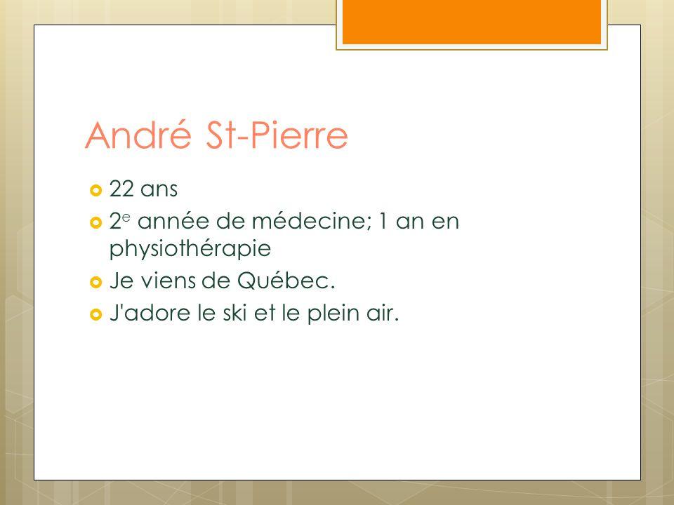 André St-Pierre 22 ans 2e année de médecine; 1 an en physiothérapie