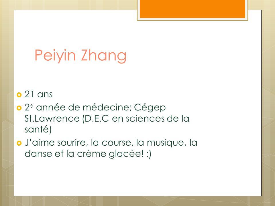 Peiyin Zhang 21 ans. 2e année de médecine; Cégep St.Lawrence (D.E.C en sciences de la santé)