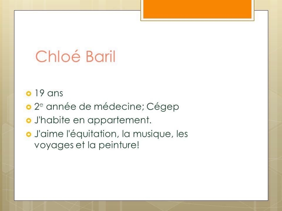Chloé Baril 19 ans 2e année de médecine; Cégep