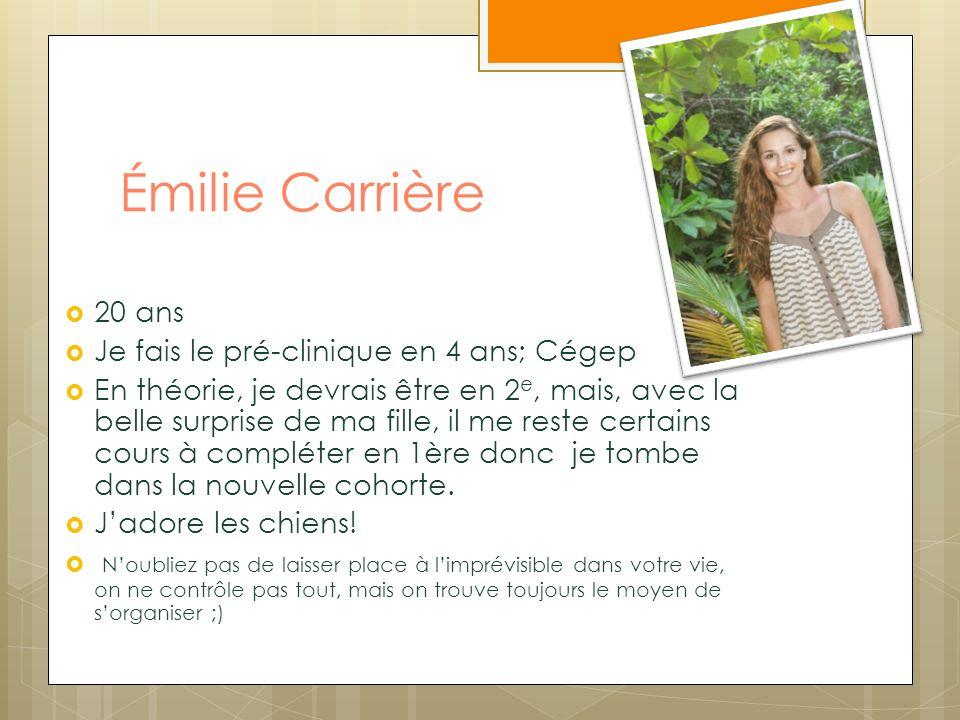 Émilie Carrière 20 ans Je fais le pré-clinique en 4 ans; Cégep