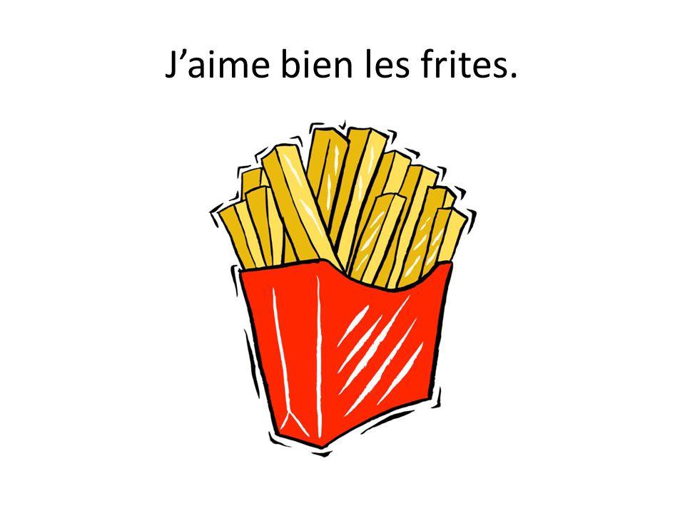 J'aime bien les frites.