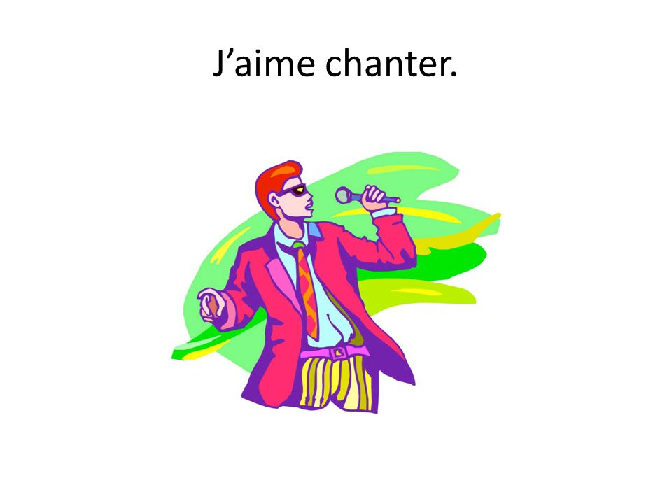 J'aime chanter.