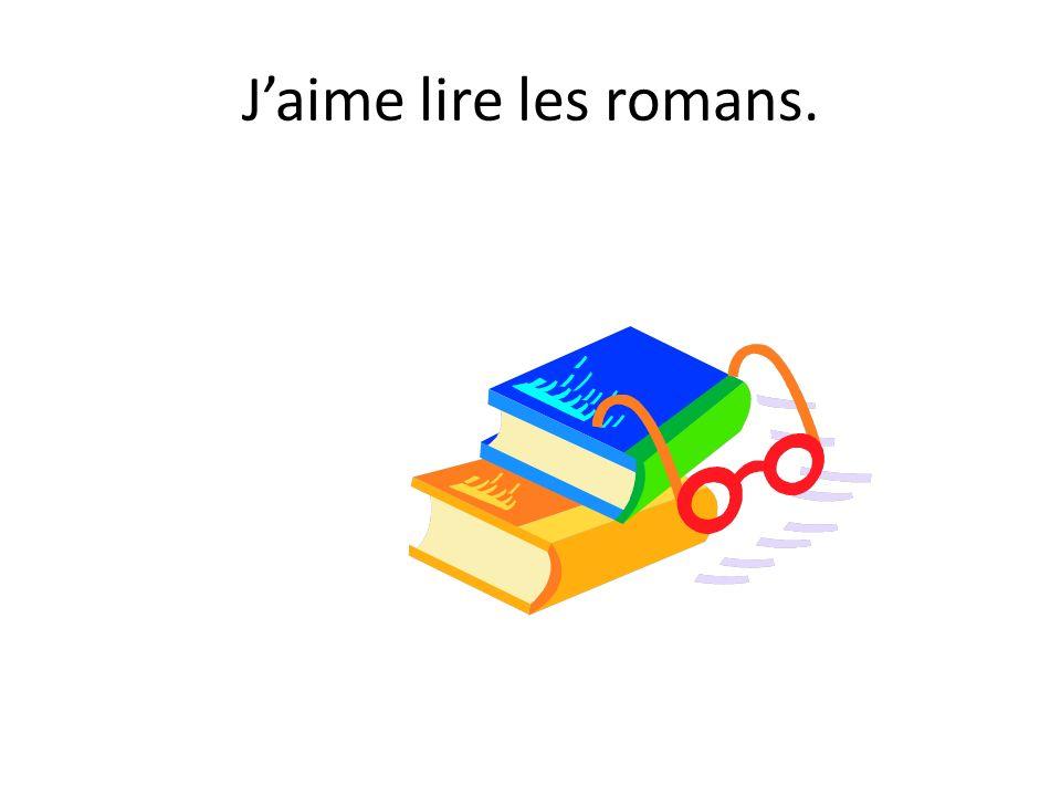 J'aime lire les romans.