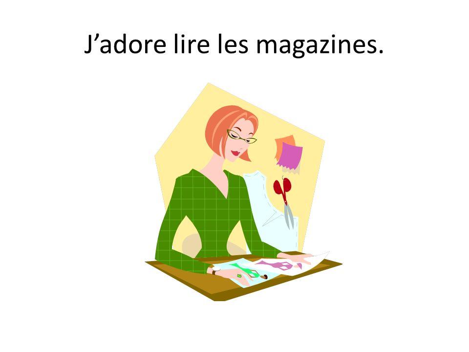 J'adore lire les magazines.