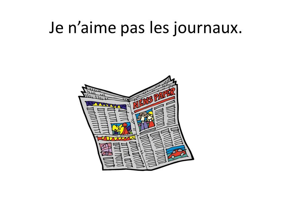 Je n'aime pas les journaux.