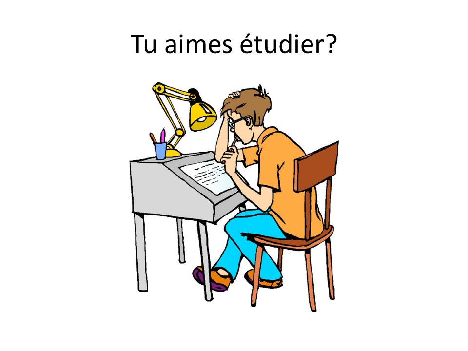Tu aimes étudier