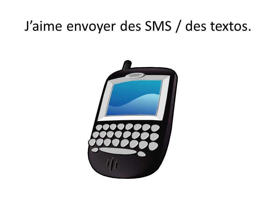 J'aime envoyer des SMS / des textos.