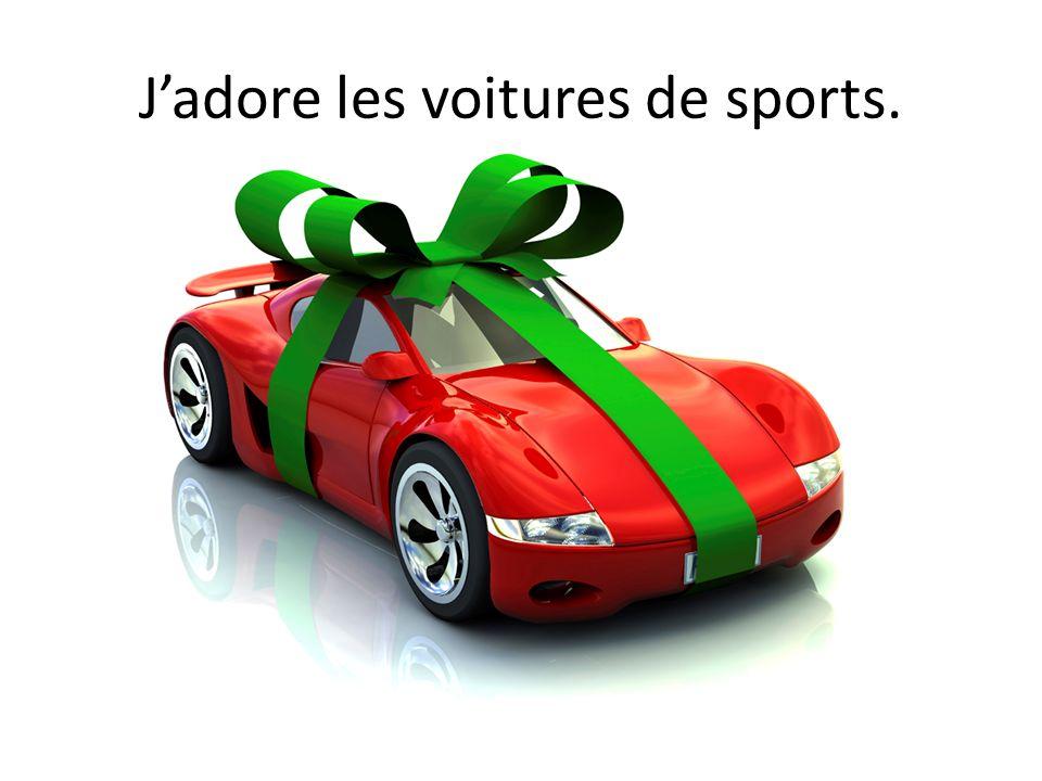 J'adore les voitures de sports.