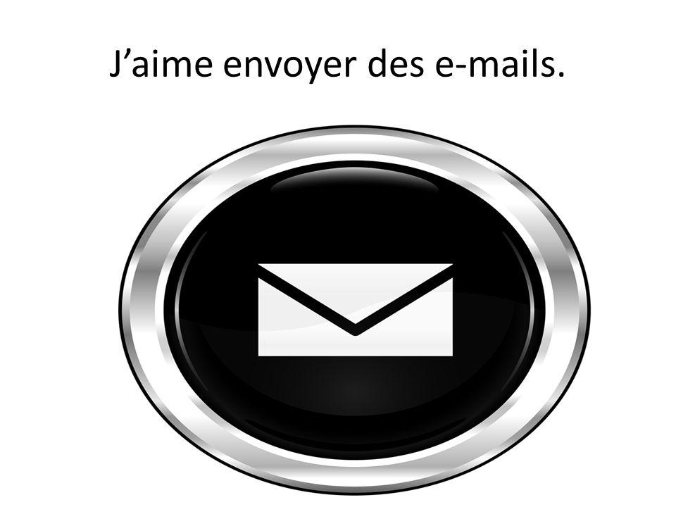 J'aime envoyer des e-mails.