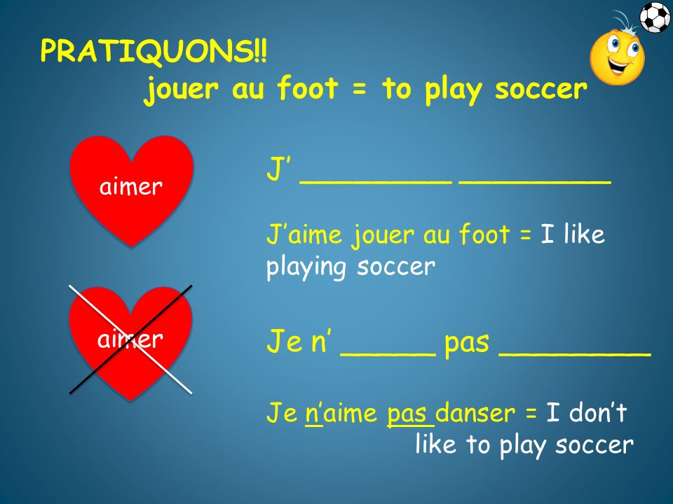 jouer au foot = to play soccer