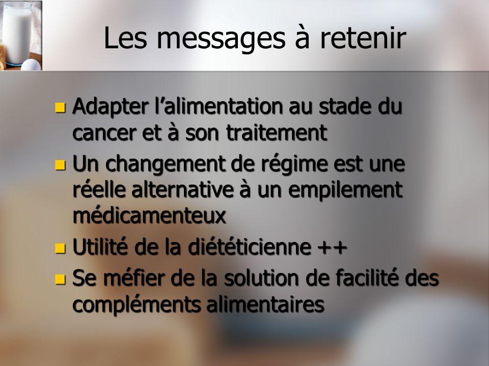 Les messages à retenir Adapter l'alimentation au stade du cancer et à son traitement.