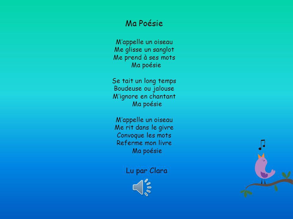 Ma Poésie M'appelle un oiseau Me glisse un sanglot Me prend à ses mots Ma poésie Se tait un long temps Boudeuse ou jalouse M'ignore en chantant Ma poésie M'appelle un oiseau Me rit dans le givre Convoque les mots Referme mon livre Ma poésie Louis Daubier