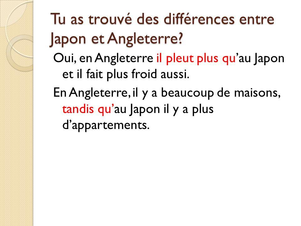 Tu as trouvé des différences entre Japon et Angleterre