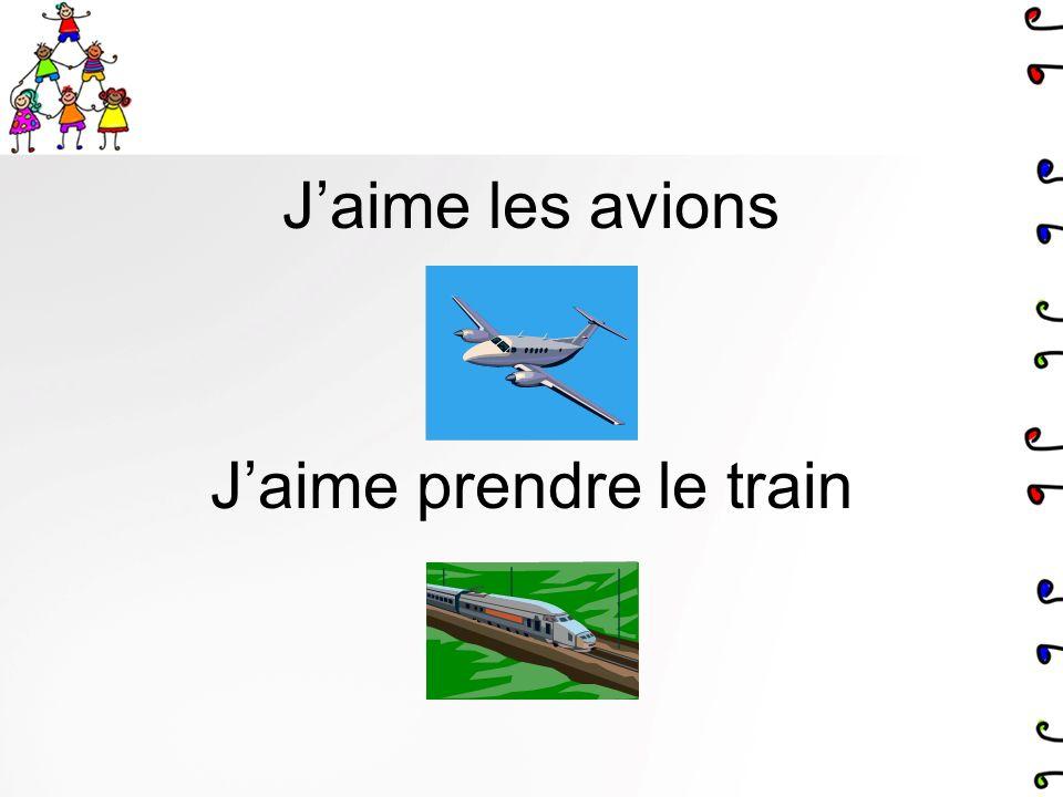J'aime les avions J'aime prendre le train