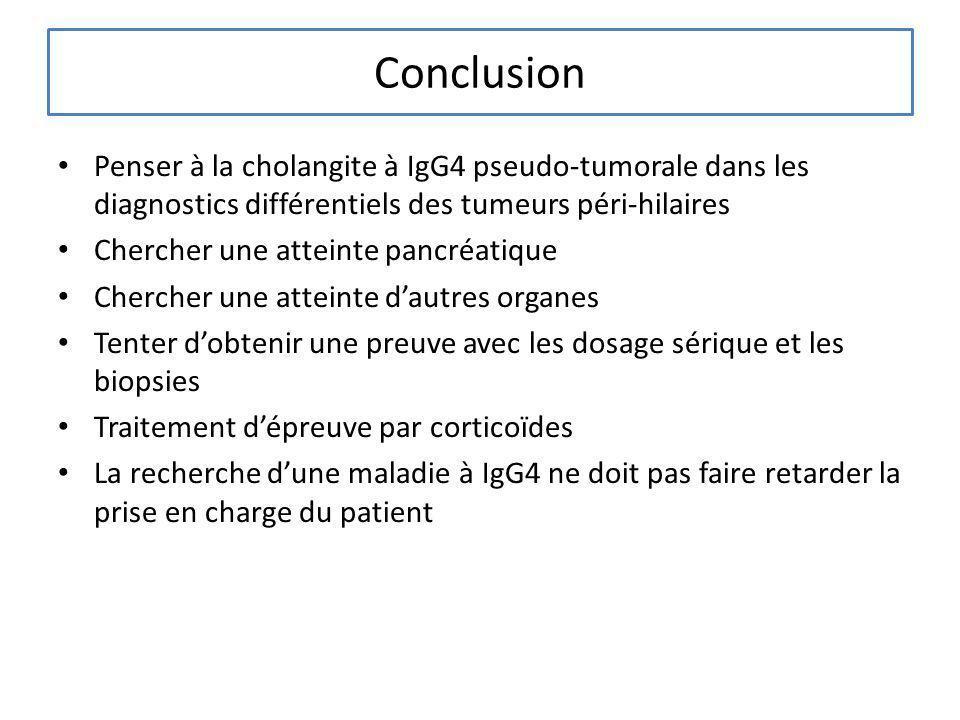 Conclusion Penser à la cholangite à IgG4 pseudo-tumorale dans les diagnostics différentiels des tumeurs péri-hilaires.