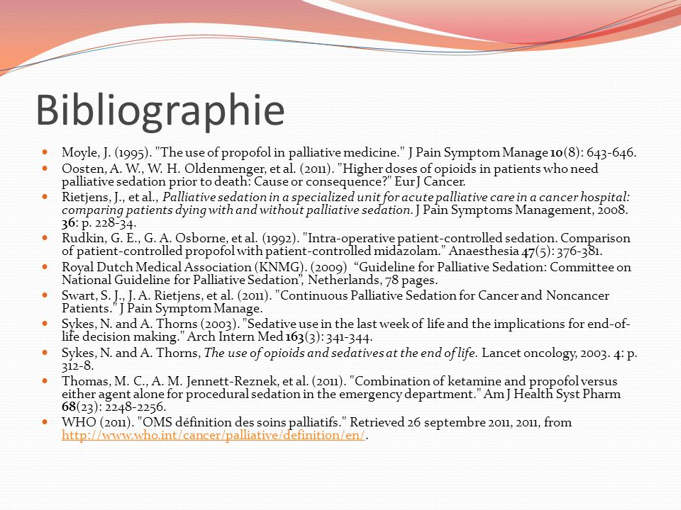 Bibliographie Moyle, J. (1995). The use of propofol in palliative medicine. J Pain Symptom Manage 10(8): 643-646.