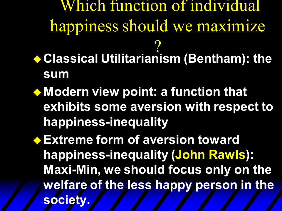 Which function of individual happiness should we maximize