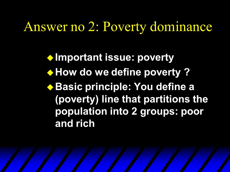 Answer no 2: Poverty dominance
